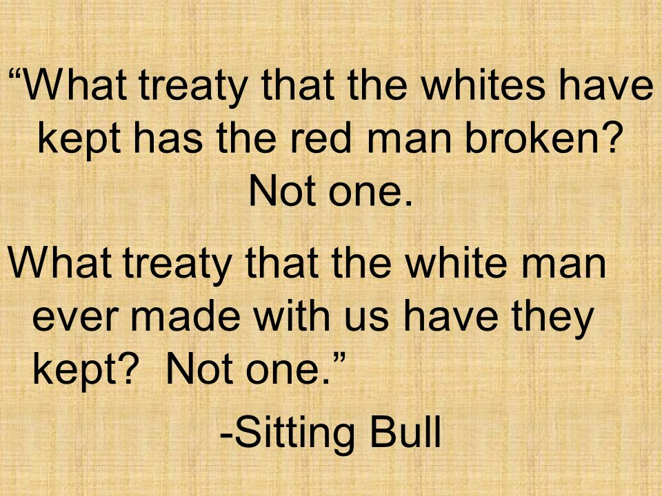 What treaty that the whites have kept has the red man broken Not one.