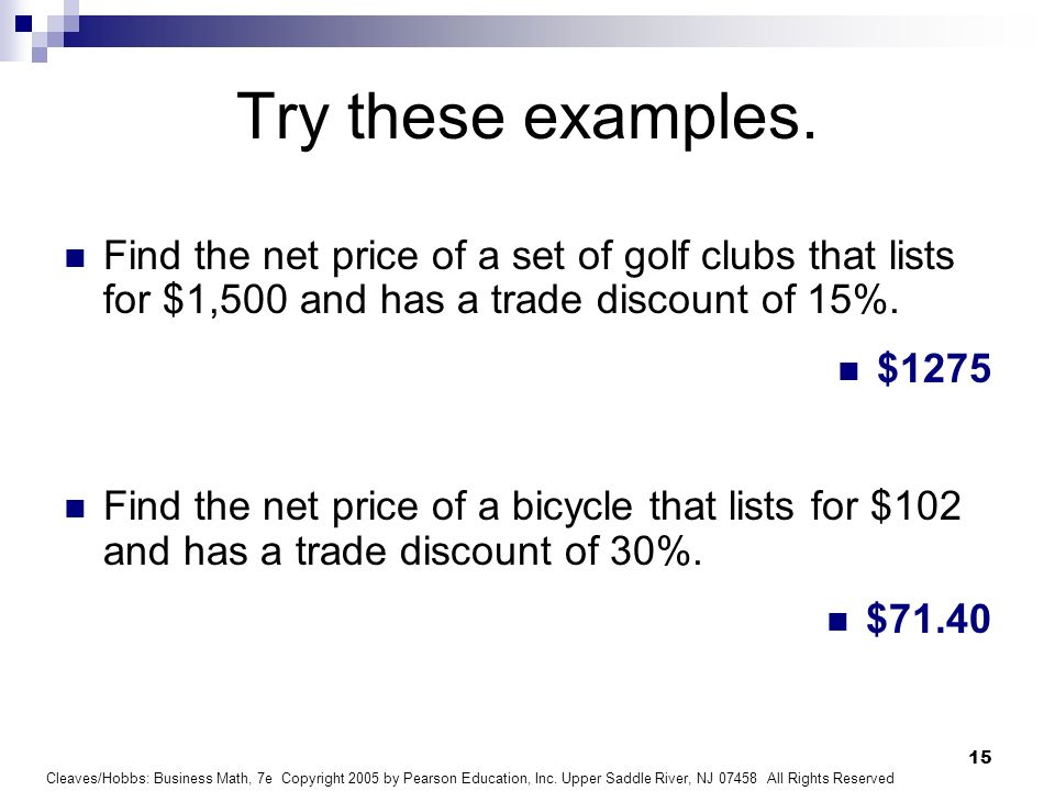 Try these examples. Find the net price of a set of golf clubs that lists for $1,500 and has a trade discount of 15%.