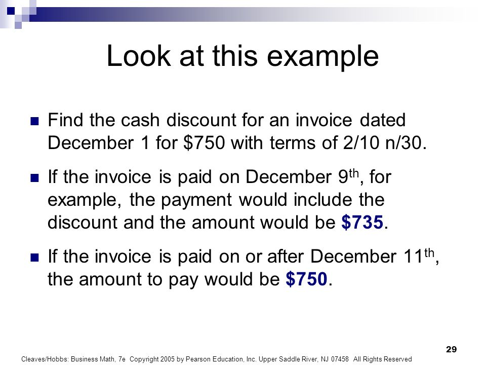 Look at this example Find the cash discount for an invoice dated December 1 for $750 with terms of 2/10 n/30.