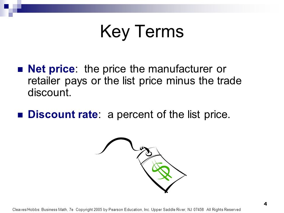 Key Terms Net price: the price the manufacturer or retailer pays or the list price minus the trade discount.