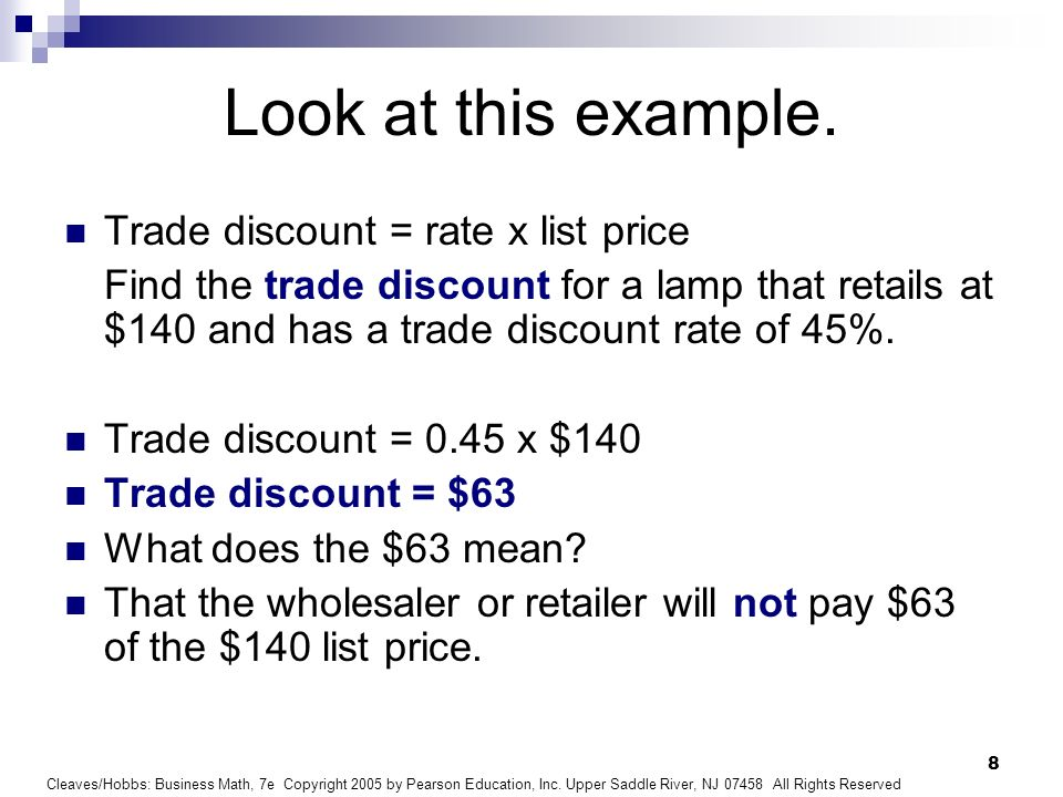 Look at this example. Trade discount = rate x list price