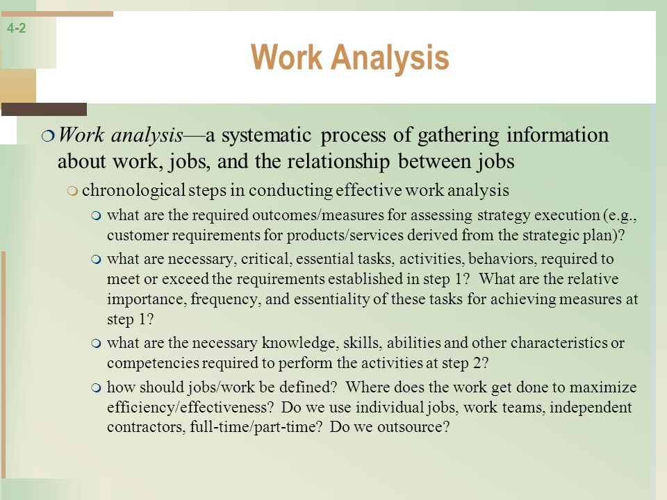 Work Analysis Work analysis—a systematic process of gathering information about work, jobs, and the relationship between jobs.