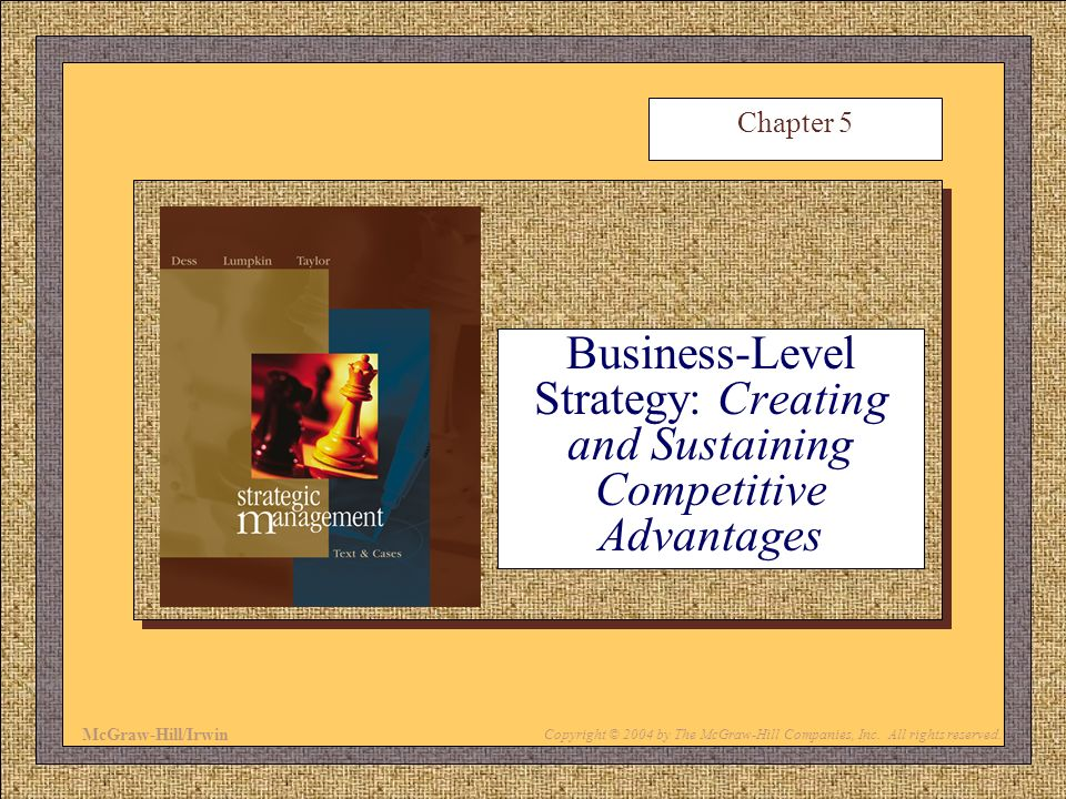 Chapter 5 Business-Level Strategy: Creating and Sustaining Competitive Advantages. McGraw-Hill/Irwin.