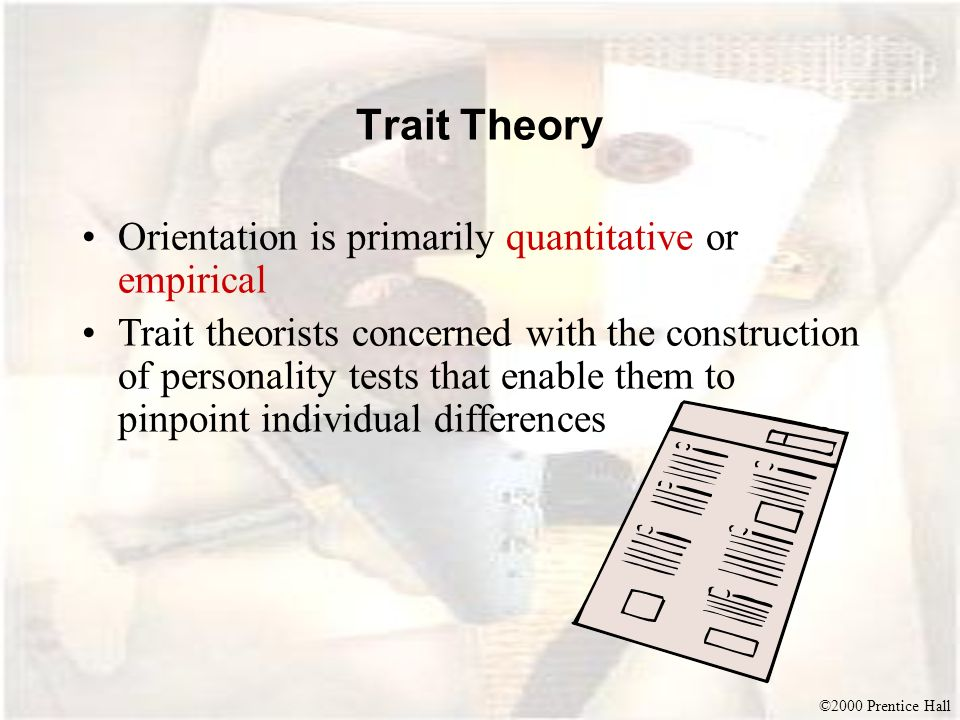 Trait Theory Orientation is primarily quantitative or empirical