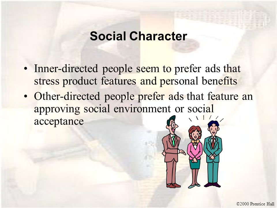 Social Character Inner-directed people seem to prefer ads that stress product features and personal benefits.
