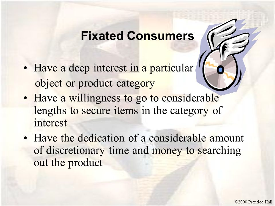Fixated Consumers Have a deep interest in a particular