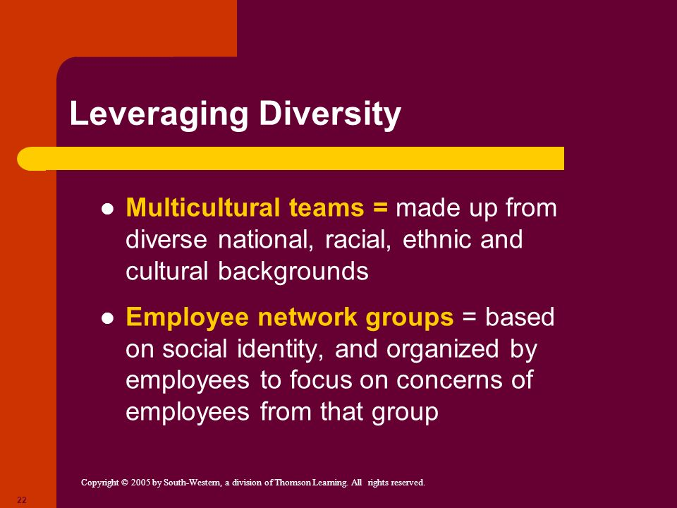 Leveraging Diversity Multicultural teams = made up from diverse national, racial, ethnic and cultural backgrounds.