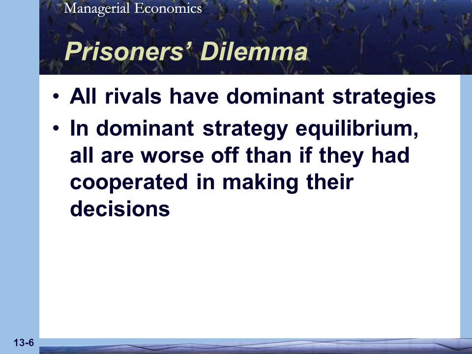 Prisoners' Dilemma All rivals have dominant strategies