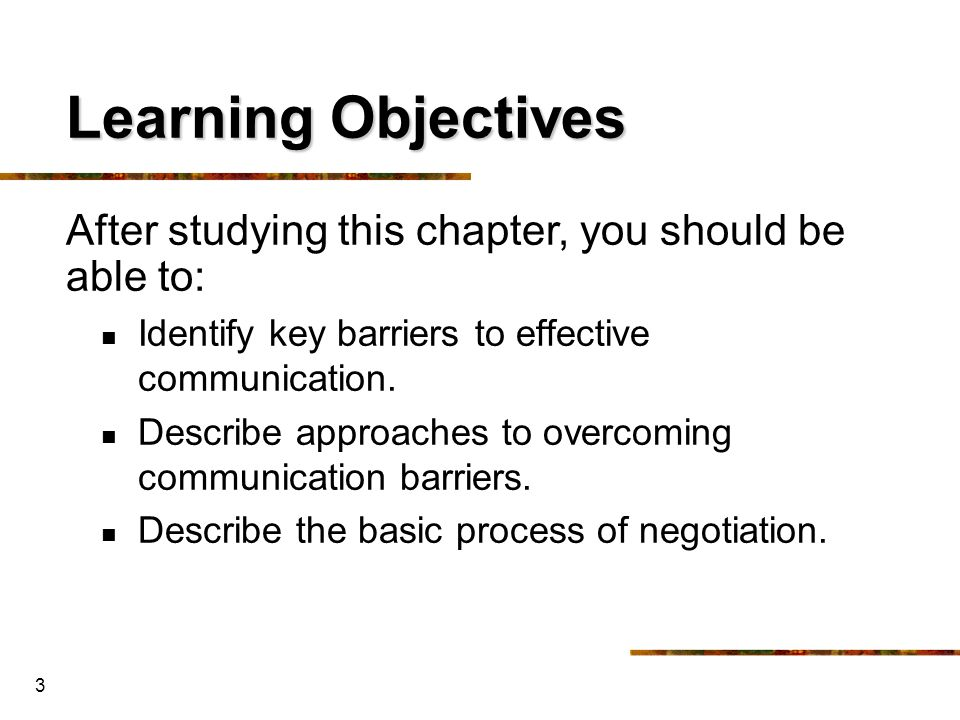 Learning Objectives After studying this chapter, you should be able to: Identify key barriers to effective communication.