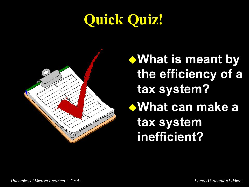 Quick Quiz! What is meant by the efficiency of a tax system