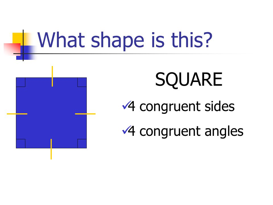 What shape is this SQUARE 4 congruent sides 4 congruent angles