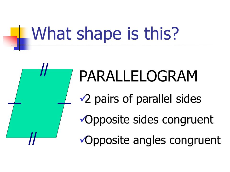 What shape is this PARALLELOGRAM 2 pairs of parallel sides
