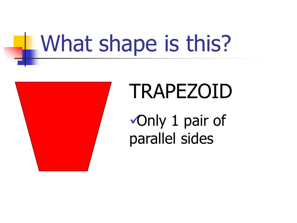 What shape is this TRAPEZOID Only 1 pair of parallel sides