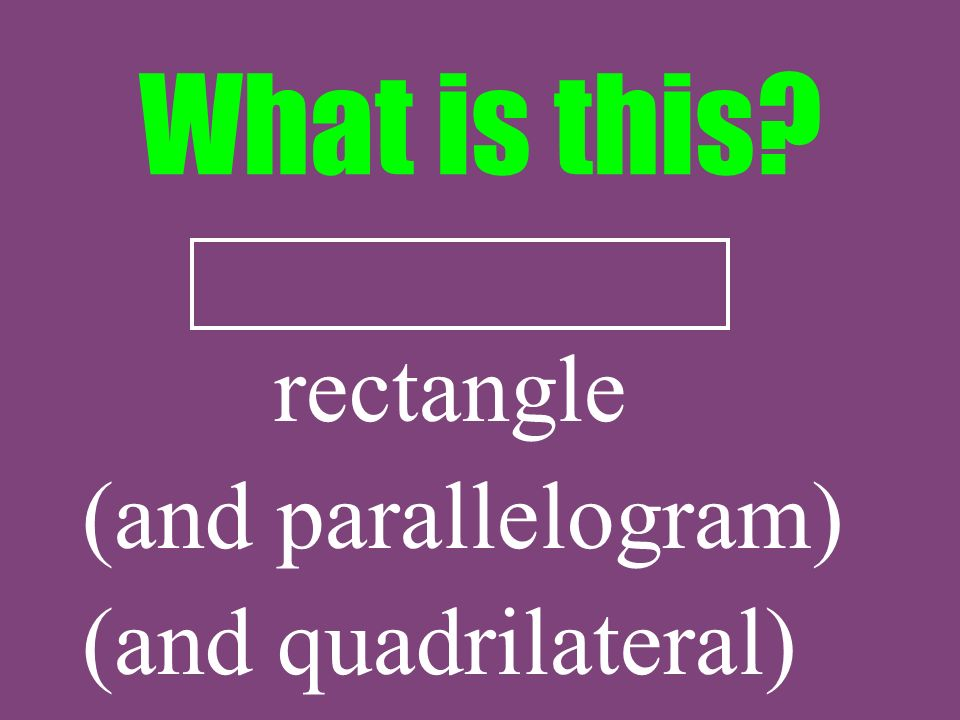 What is this rectangle (and parallelogram) (and quadrilateral)