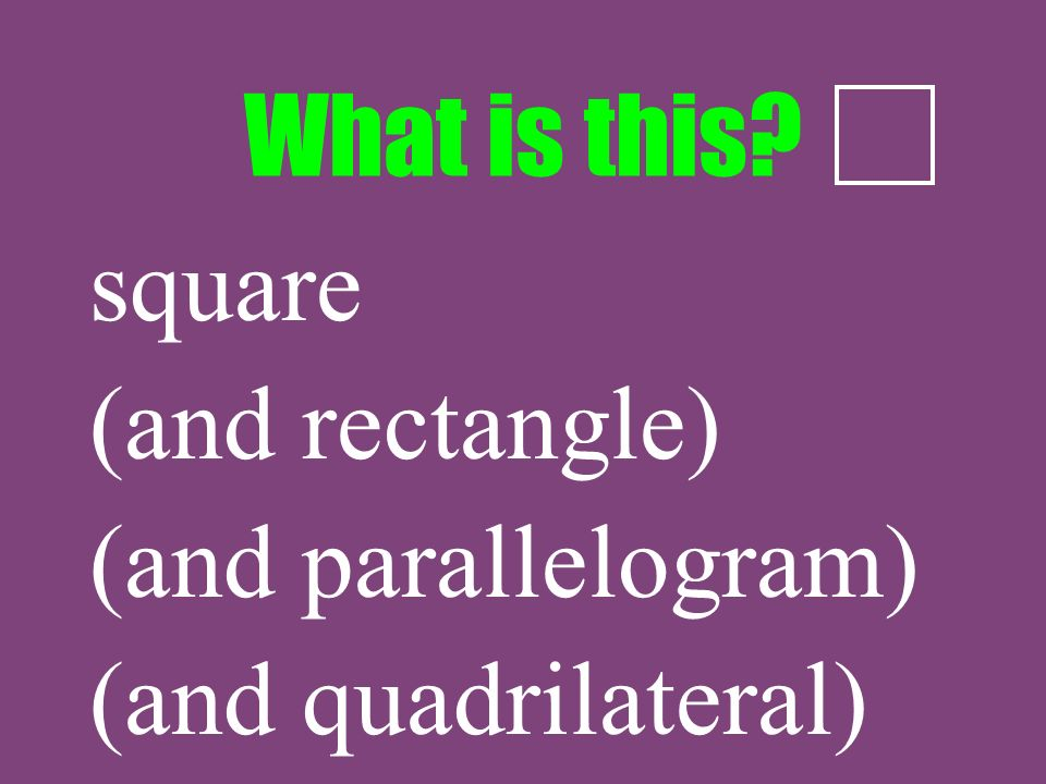 What is this square (and rectangle) (and parallelogram) (and quadrilateral)