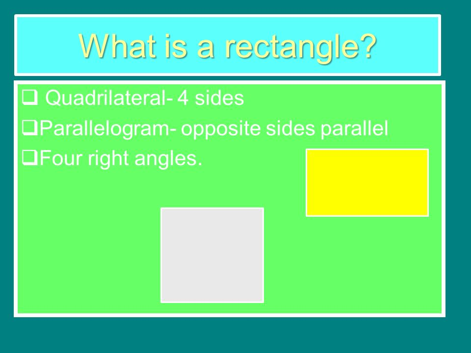 What is a rectangle Quadrilateral- 4 sides