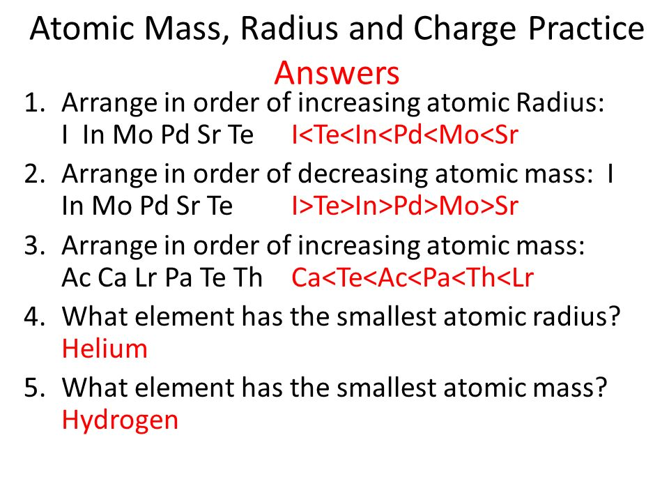 Atomic Mass, Radius and Charge Practice Answers