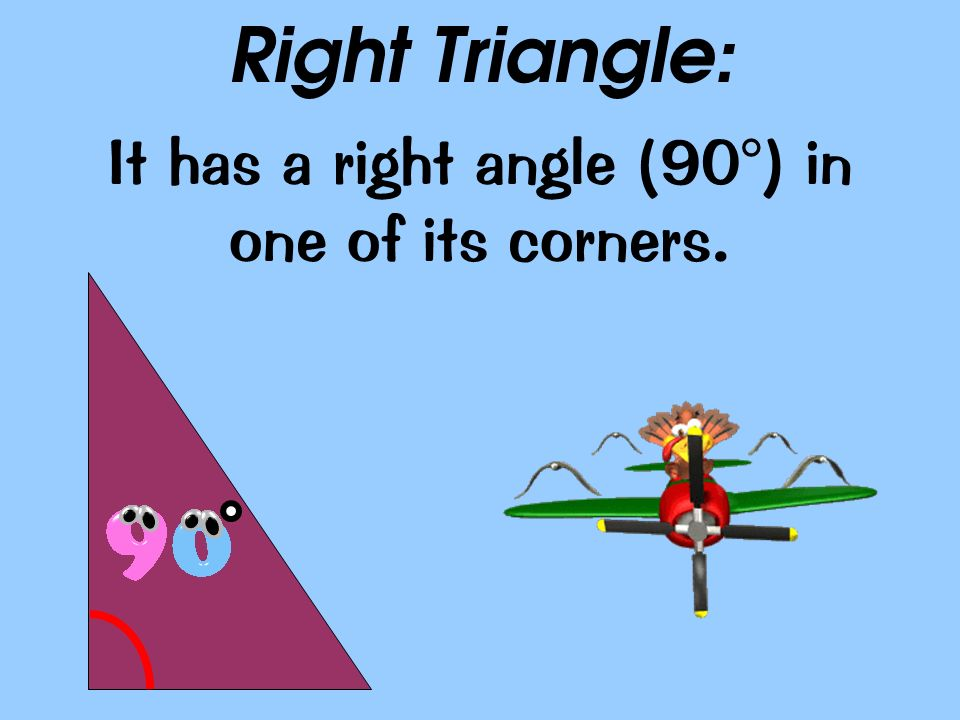 It has a right angle (90°) in one of its corners.