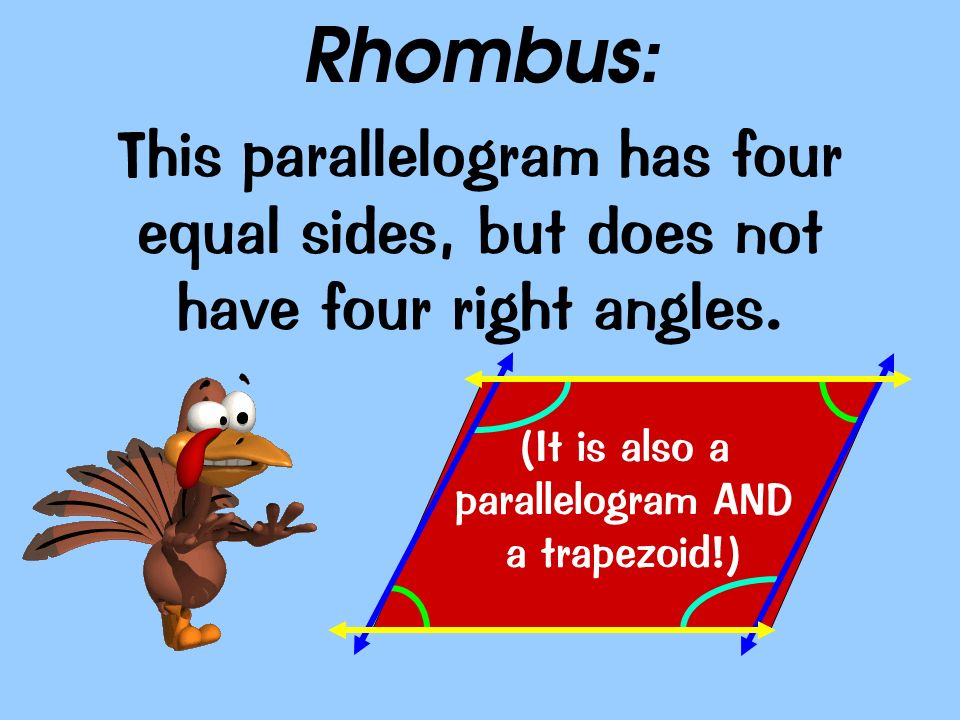 (It is also a parallelogram AND a trapezoid!)