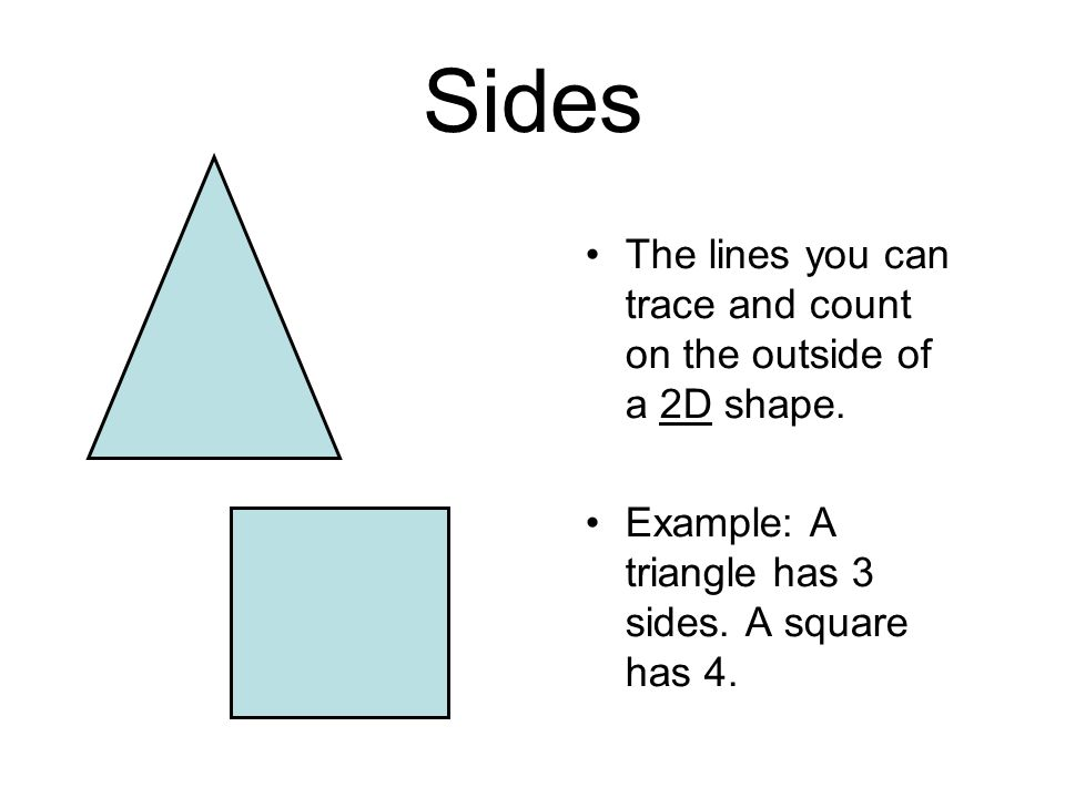 Sides The lines you can trace and count on the outside of a 2D shape.