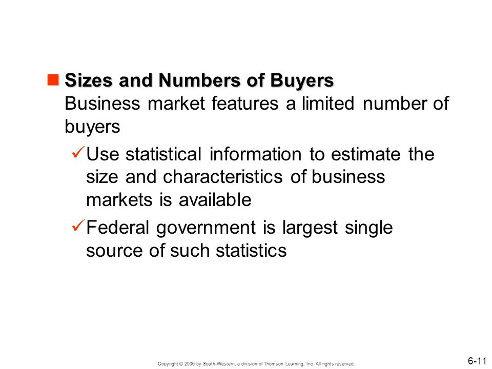 Sizes and Numbers of Buyers Business market features a limited number of buyers