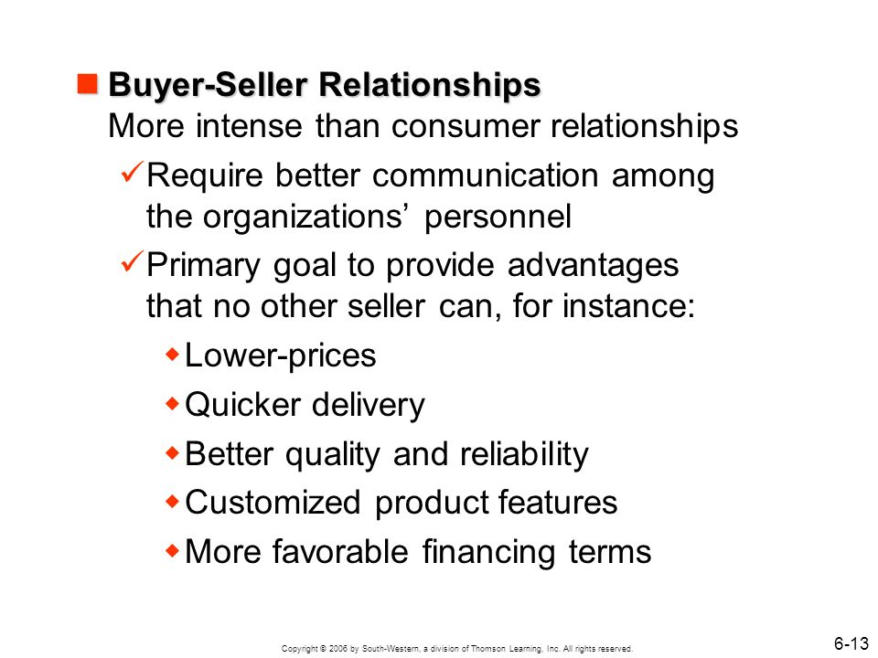 Buyer-Seller Relationships More intense than consumer relationships