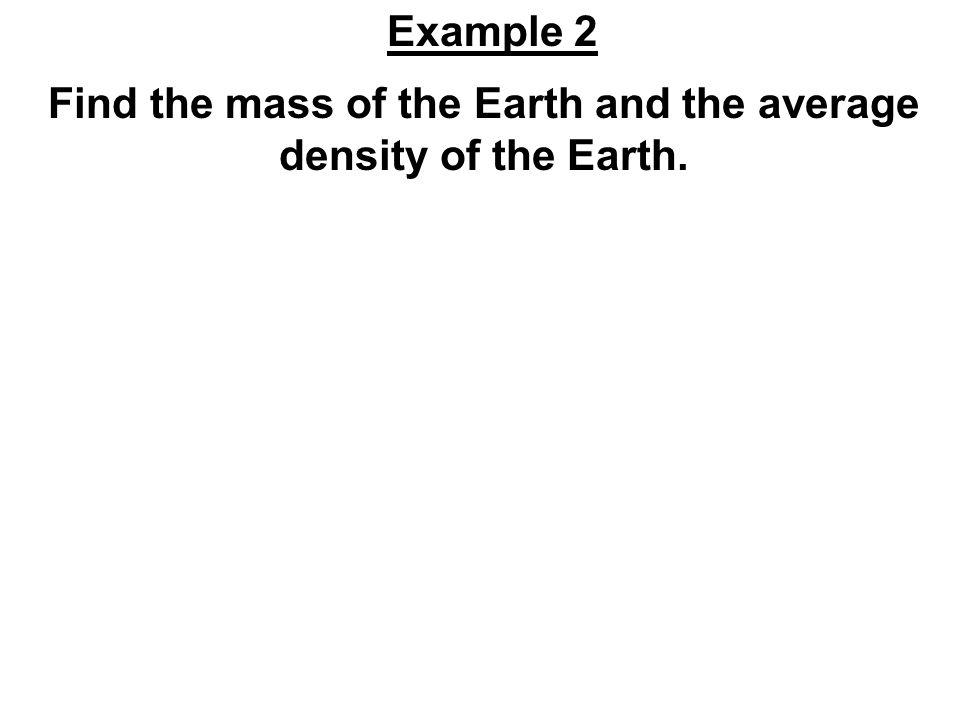 Find the mass of the Earth and the average density of the Earth.