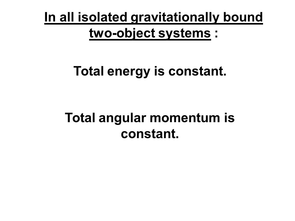 In all isolated gravitationally bound two-object systems :