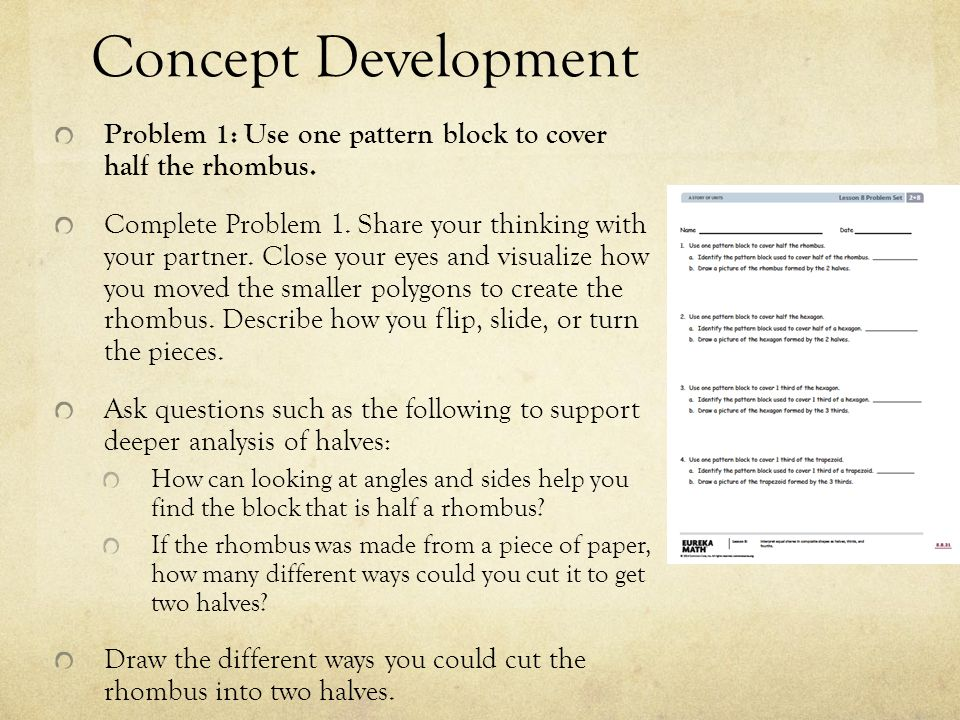 Concept Development Problem 1: Use one pattern block to cover half the rhombus.