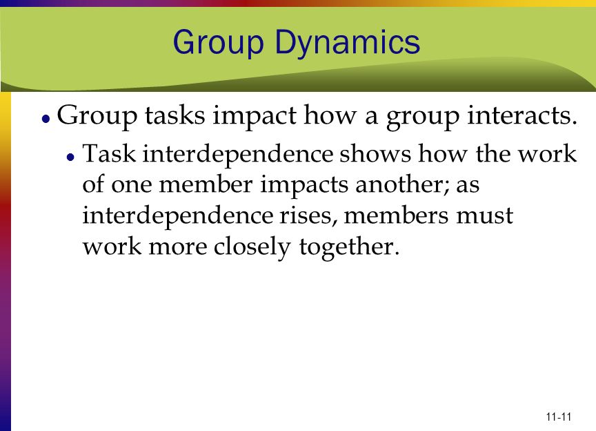 Group Dynamics Group tasks impact how a group interacts.