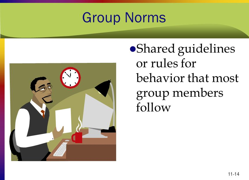 Group Norms Shared guidelines or rules for behavior that most group members follow