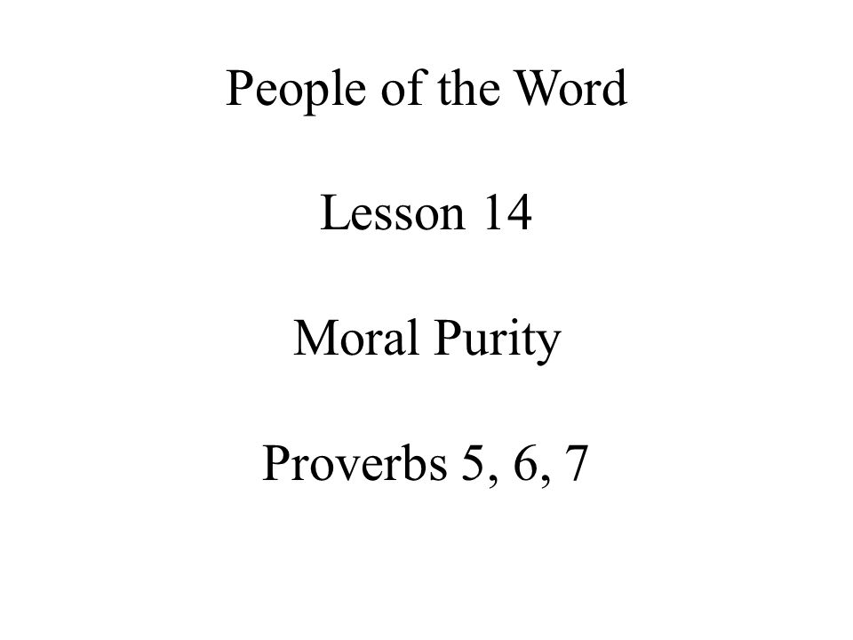 people of the word lesson 14 moral purity proverbs 5 6 7