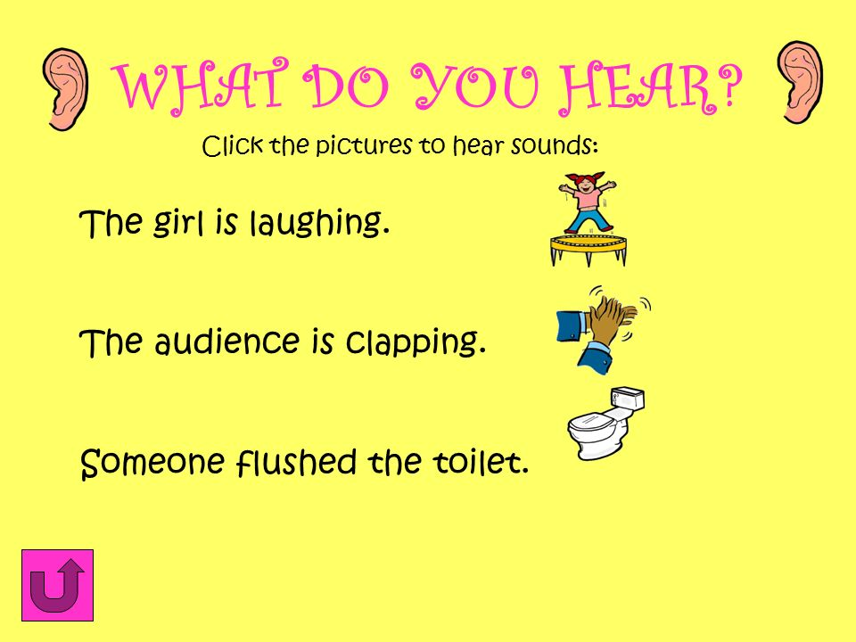 WHAT DO YOU HEAR The girl is laughing. The audience is clapping.