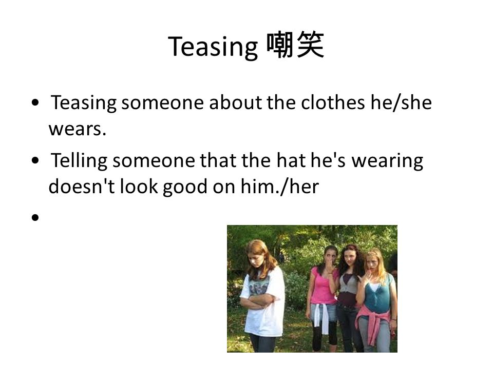 What is teasing someone