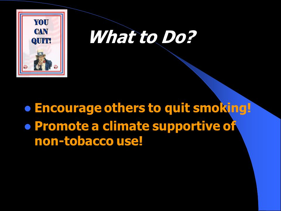 What to Do Encourage others to quit smoking!