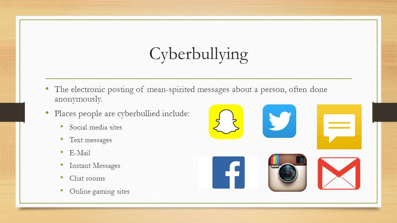 Cyberbullying The electronic posting of mean-spirited messages about a person, often done anonymously.