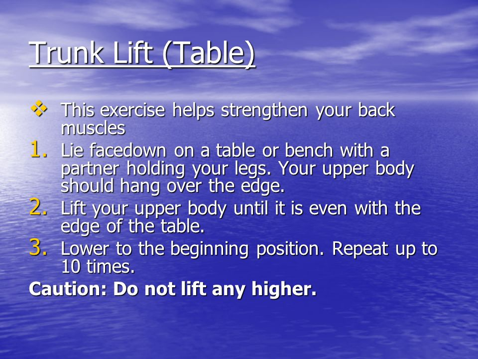 Trunk Lift (Table) This exercise helps strengthen your back muscles
