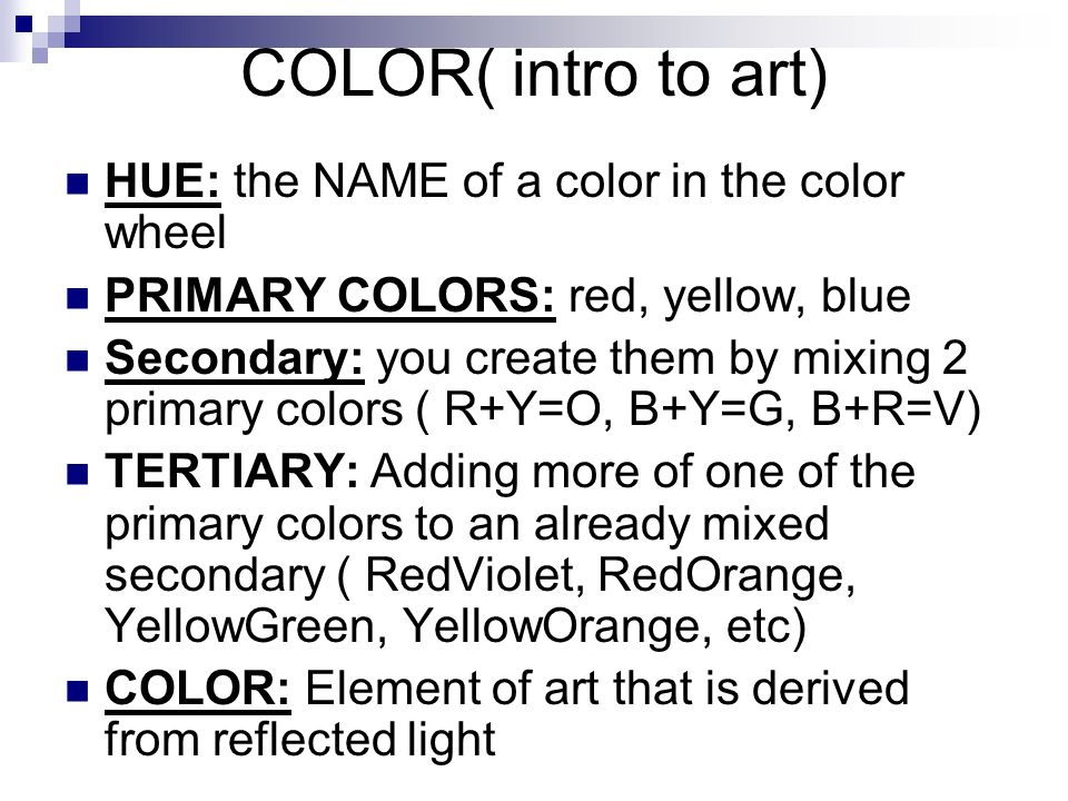 COLOR( intro to art) HUE: the NAME of a color in the color wheel