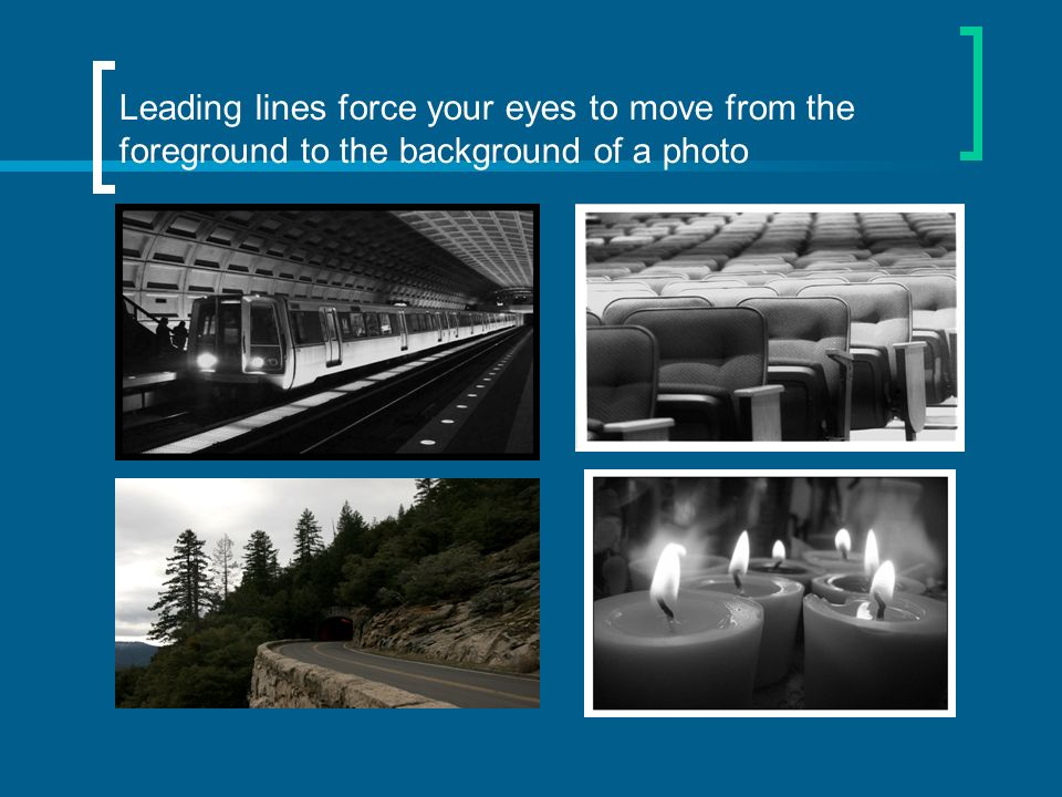 Leading lines force your eyes to move from the foreground to the background of a photo