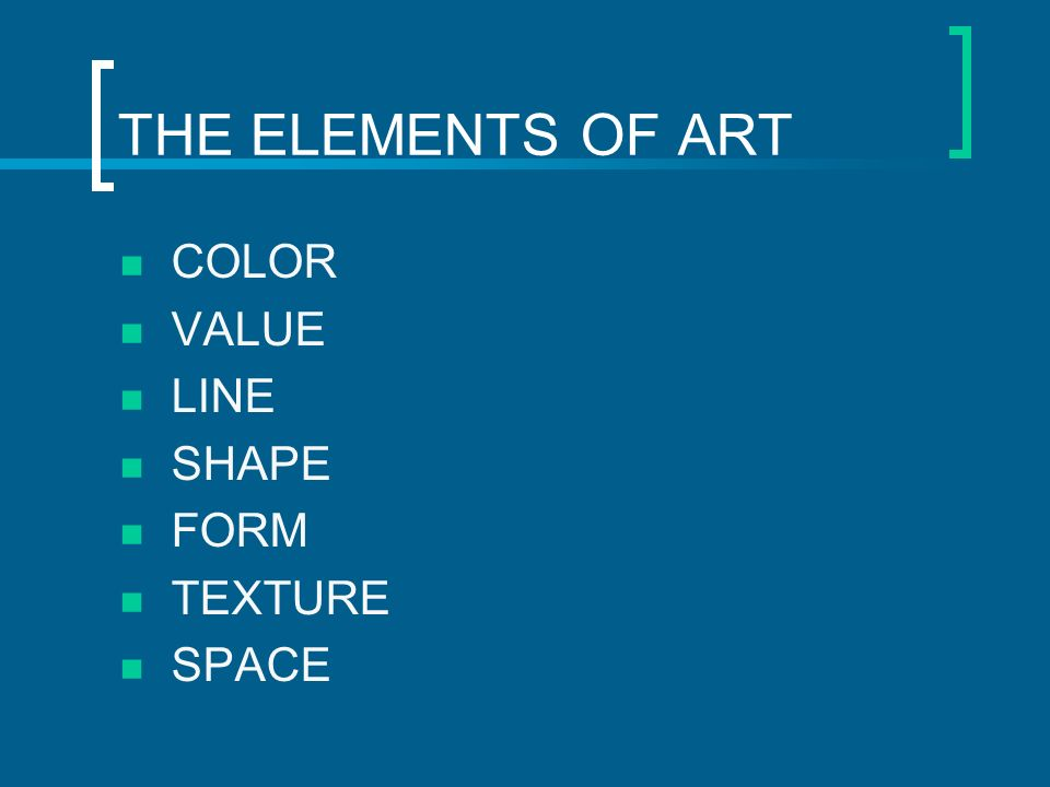 THE ELEMENTS OF ART COLOR VALUE LINE SHAPE FORM TEXTURE SPACE