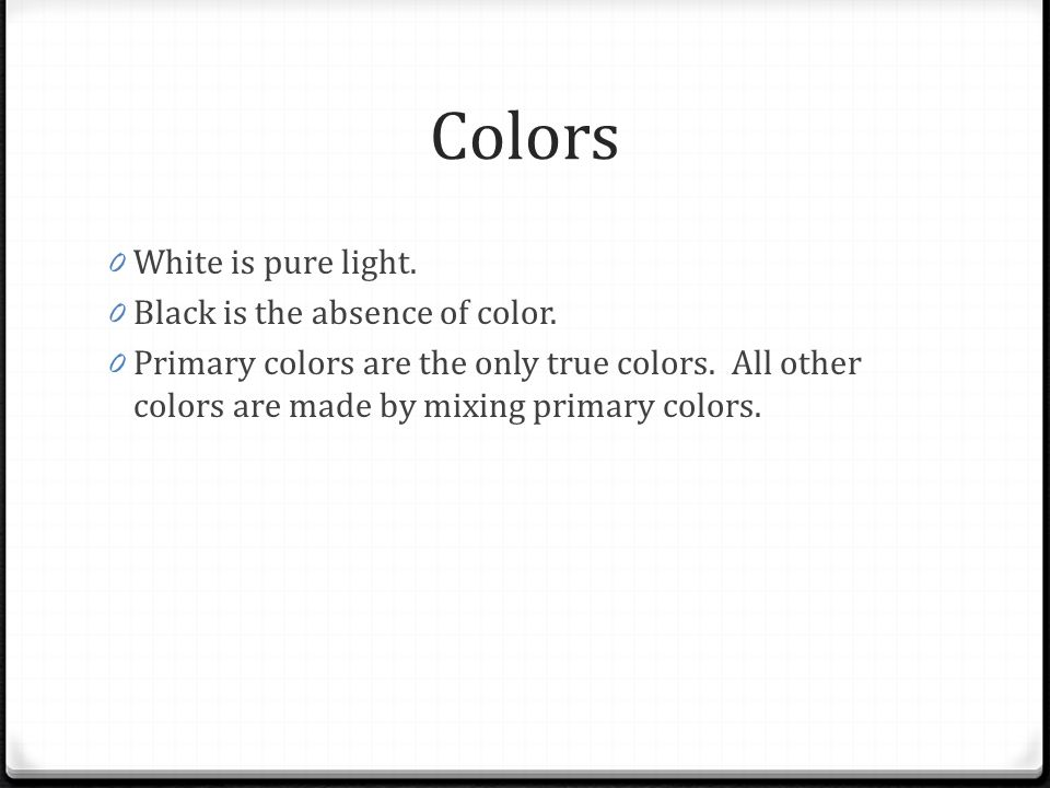 Colors White Is Pure Light Black The Absence Of Color