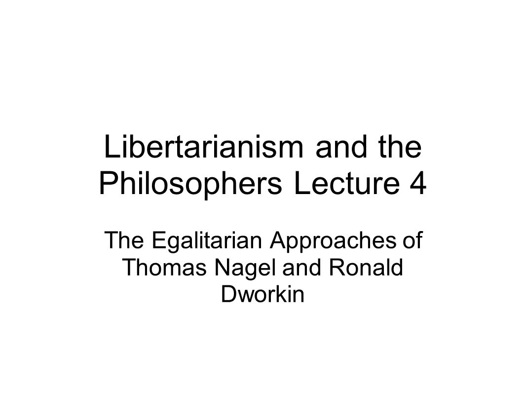 Libertarianism and the Philosophers Lecture 4