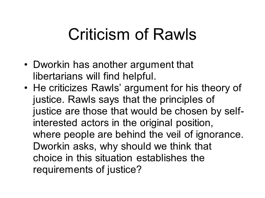 Criticism of Rawls Dworkin has another argument that libertarians will find helpful.