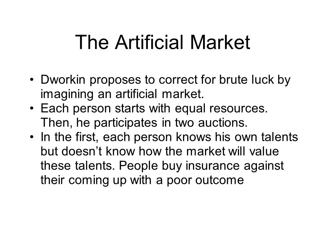 The Artificial Market Dworkin proposes to correct for brute luck by imagining an artificial market.