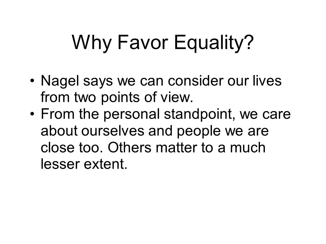 Why Favor Equality Nagel says we can consider our lives from two points of view.