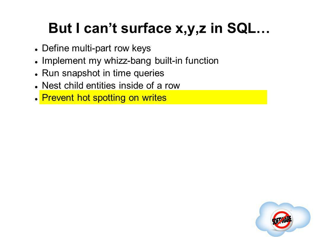But I can't surface x,y,z in SQL…