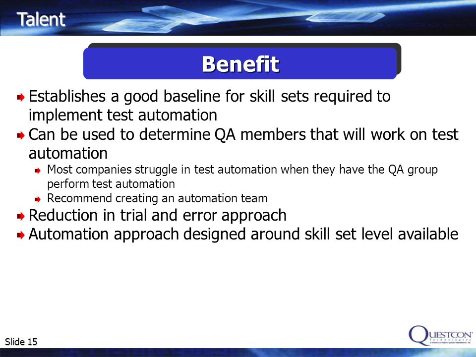 Talent Benefit. Establishes a good baseline for skill sets required to implement test automation.
