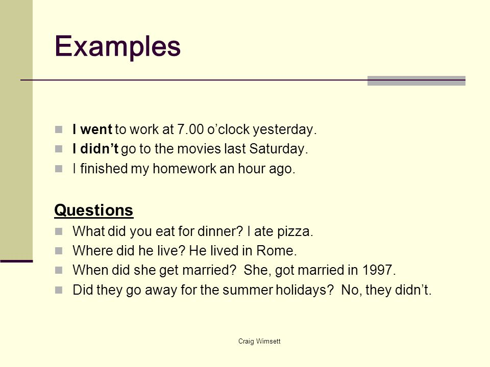 Examples Questions I went to work at 7.00 o'clock yesterday.