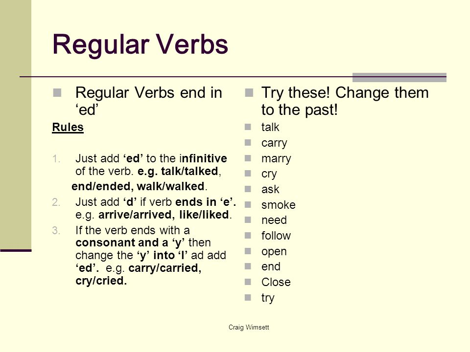 Regular Verbs Regular Verbs end in 'ed'