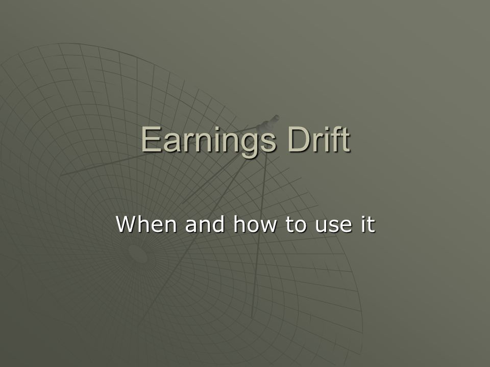 Earnings Drift When and how to use it